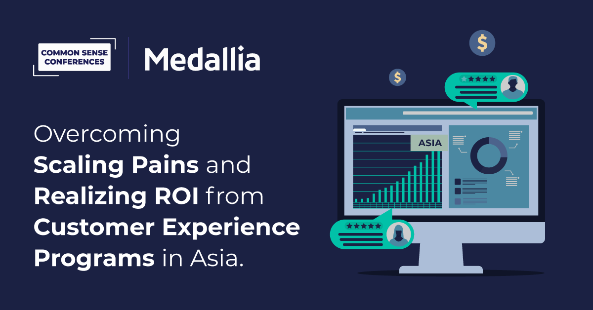 Medallia - Overcoming scaling pains and realizing ROI from Customer Experience Programs in Asia