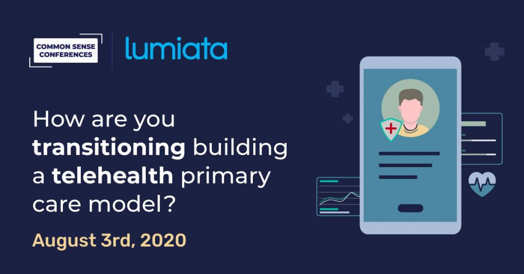 VRT - Lumiata - How are you transitioning building a telehealth primary care model