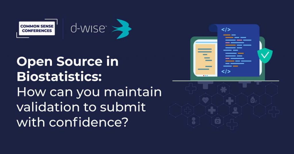 Open Source in Biostatistics: How can you maintain validation to submit with confidence