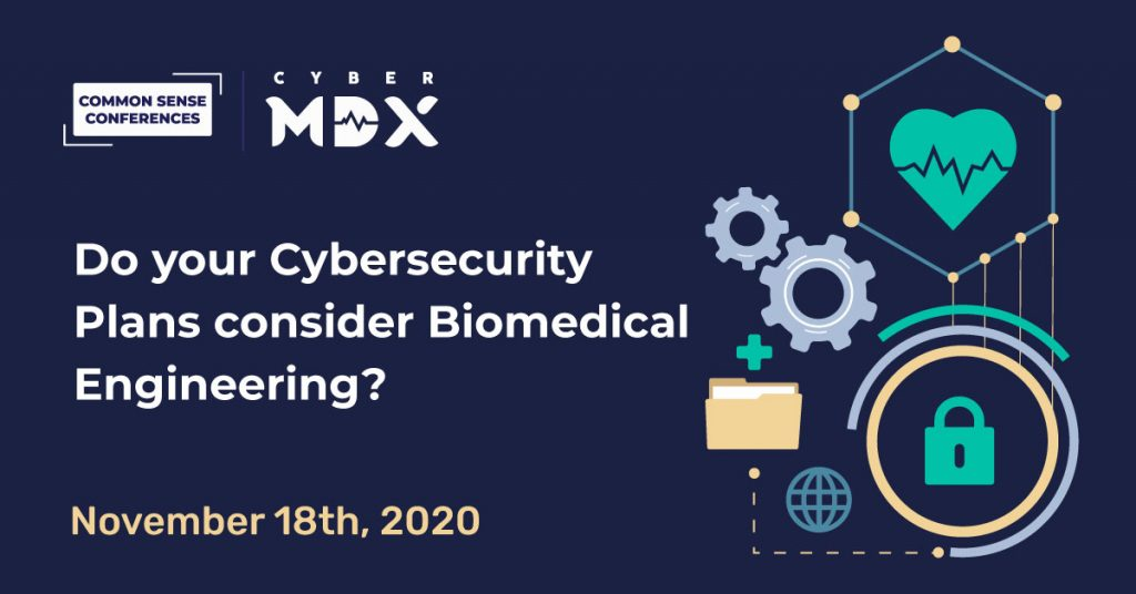 CyberMDX - Do Your Cyber Security Plans Consider Biomedical Engineering?