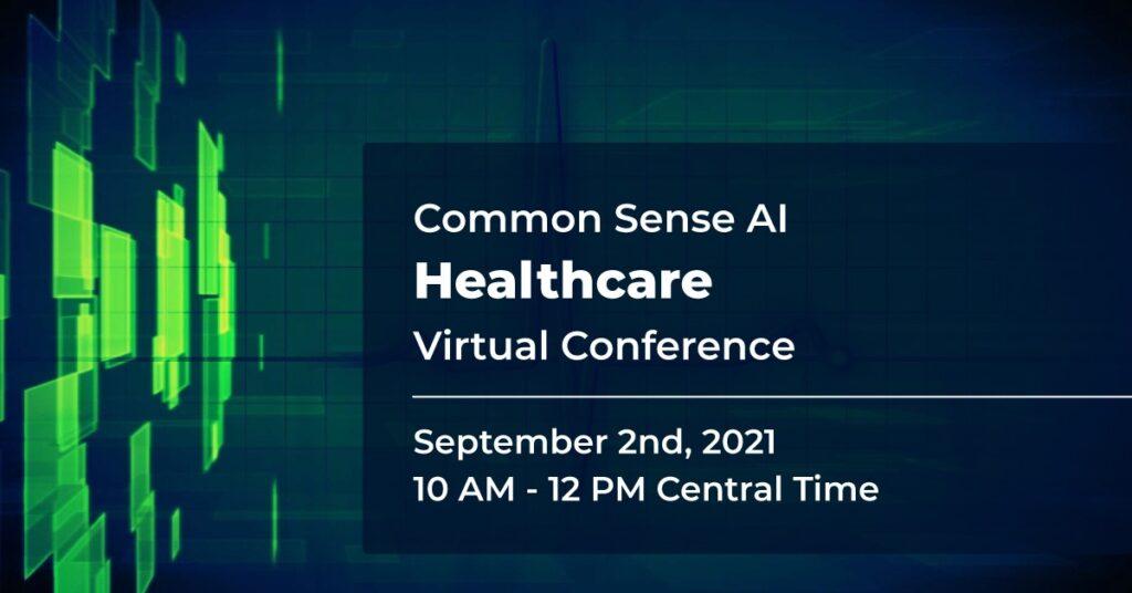 Common Sense AI Healthcare Virtual Conference September 2021