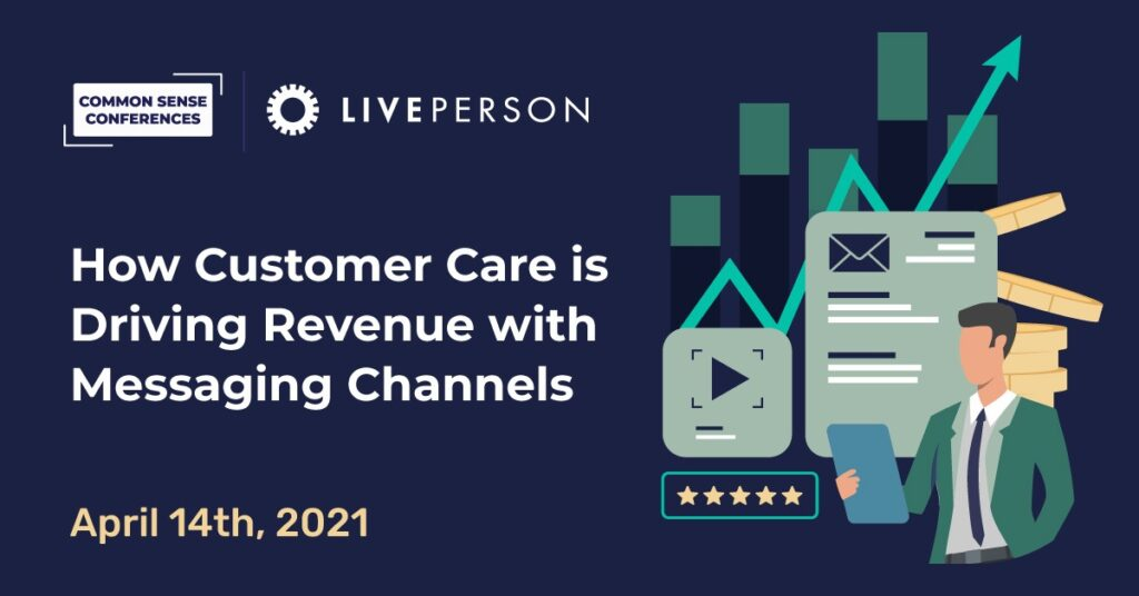 LivePerson - How Customer Care is Driving Revenue With Messaging Channels