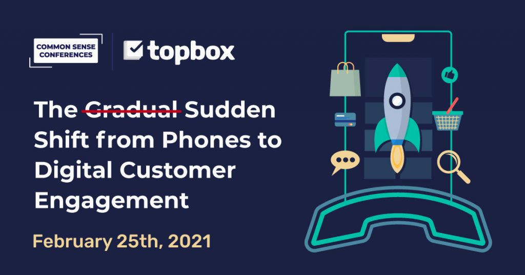 Topbox - The ̶G̶r̶a̶d̶u̶a̶l̶ Sudden Shift from Phones to Digital Customer Engagement