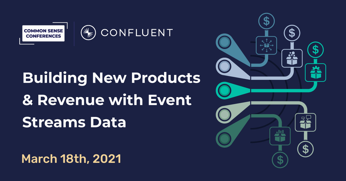 Confluent - Building New Products & Revenue with Event Streams Data