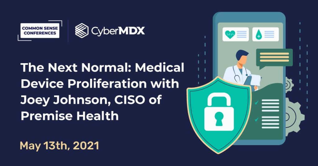CyberMDX - The Next Normal: Medical Device Proliferation with Joey Johnson, CISO of Premise Health