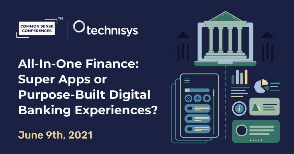Technisys - All-In-One Finance: Super Apps or Purpose-Built Digital Banking Experiences?