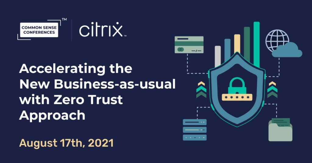 Citrix - Accelerating the New Business-as-usual with Zero Trust Approach