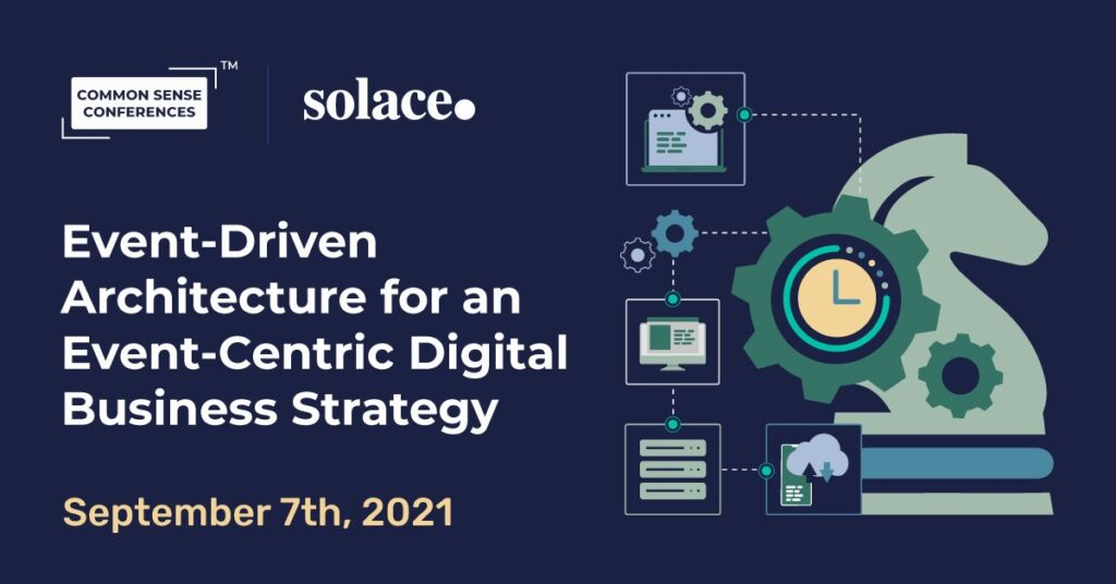 Solace - Event-Driven Architecture for an Event-Centric Digital Business Strategy