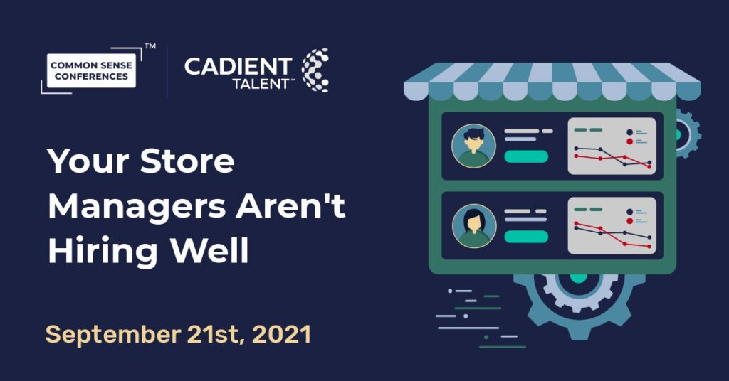 Cadient Talent - Your Store Managers Aren't Hiring Well