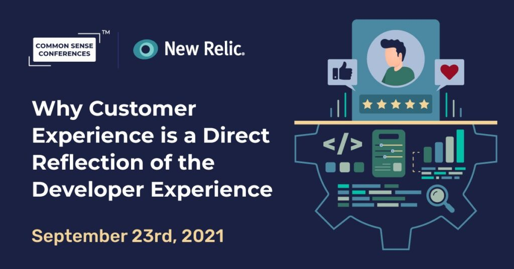 New Relic - Why Customer Experience is a Direct Reflection of the Developer Experience